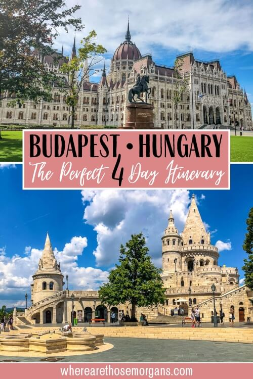 Budapest Hungary The Perfect 4 Days Itinerary