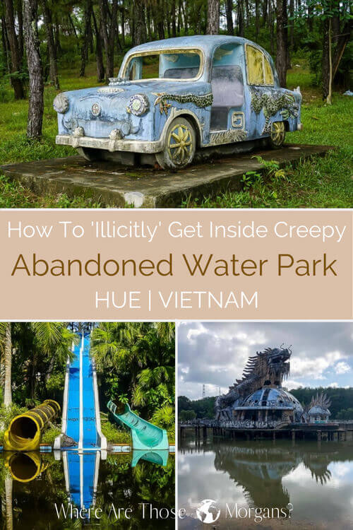 Abandoned water park hue how to get in Vietnam travel